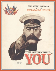 Your Country Needs You : The Secret History of the Propaganda Poster, Hardback Book