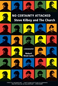 No Certainty Attached : Steve Kilbey and The Church, Paperback Book