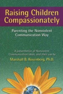 Raising Children Compassionately : Parenting the Nonviolent Communication Way, Paperback Book