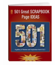 501 Great Scrapbook Page Ideas : A Gallery of Themes and Inspiration from A to Z, Paperback Book