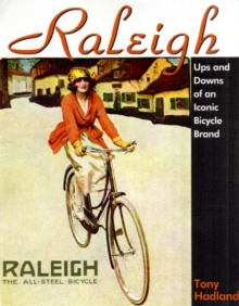 Raleigh : Past and Presence of an Iconic Bicycle Brand, Hardback Book