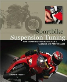 Suspension Tuning : How to Set Up Your Bike for Handling, Stability, and Control on the Street and Track, Paperback Book