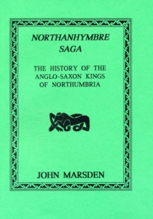 Northanhymbre Saga : History of the Anglo-Saxon Kings of Northumbria, Paperback Book