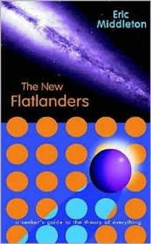 The New Flatlanders : A Seekers Guide to the Theory of Everything, Paperback Book