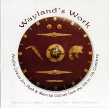 Anglo-Saxon Art, Myth and Material Culture 4th-7th Century : Wayland's Work, Hardback Book
