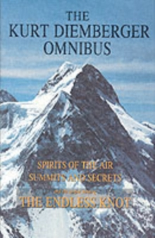 The Kurt Diemberger Omnibus : Spirits of the Air, Summits and Secrets, and The Endless Knot, Hardback Book