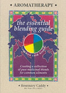 Aromatherapy : The Essential Blending Guide, Paperback Book
