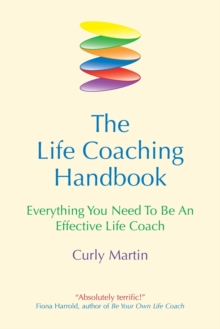 The Life Coaching Handbook : Everything You Need to be an Effective Life Coach, Paperback Book