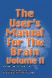 The User's Manual for the Brain: Mastering Systemic NLP : Volume II, Hardback Book