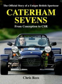 Caterham Sevens : The Official Story of a Unique British Sportscar from Conception to CSR, Hardback Book