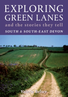 Exploring Green Lanes and the Stories They Tell - South and South-East Devon, Paperback Book