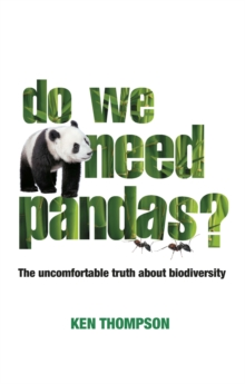 Do We Need Pandas? : The Uncomfortable Truth About Biodiversity, Paperback Book