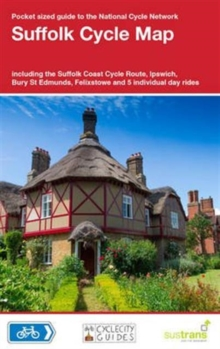 Suffolk Cycle Map : Including the Suffolk Coast Cycle Route, Ipswich, Bury St Edmunds, Felixstowe and 5 Individual Day Rides, Sheet map, folded Book
