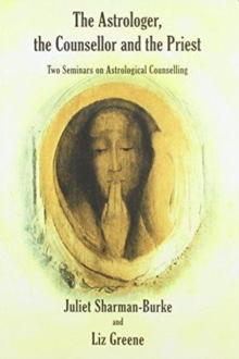 The Astrologer, the Counsellor and the Priest : Two Seminars on Astrological Counselling, Paperback Book