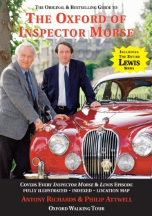 The Oxford of Inspector Morse : The Original and Best Selling Guide - Covering Every Inspector Morse, Lewis & Endeavour Episode 25th Anniversary Edition, Paperback Book