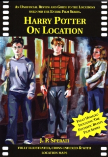 Harry Potter on Location : An Unofficial Review and Guide to the Locations Used for the Entire Film Series Including Fantastic Beasts and Where to Find Them, Paperback Book