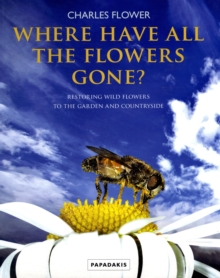 Where Have All the Flowers Gone? : Restoring Wildflowers to the Countryside, Paperback Book