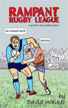 Rampant Rugby League : A Guide to the Greatest Game, Paperback Book