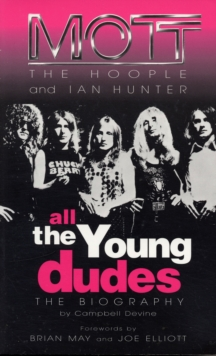 All The Young Dudes : Mott the Hoople and Ian Hunter - The Biography, Paperback Book