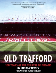 Old Trafford : 100 Years of the Theatre of Dreams, Paperback Book