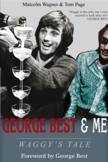 George Best & Me : Waggy's Tale: GEORGE by the Man Who Knew Him BEST, Hardback Book