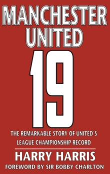 19 : The Remarkable Story of United's League Championship Record, Hardback Book