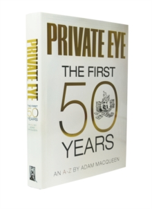 Private Eye the First 50 Years : An A-Z, Hardback Book