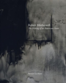 Robert Motherwell : The Making of an American Giant, Hardback Book