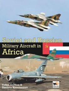 Soviet and Russian Military Aircraft in Africa : Air Arms, Equipment and Conflicts Since 1955, Hardback Book