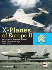 X-Planes of Europe II : Military Prototype Aircraft from the Golden Age, Hardback Book