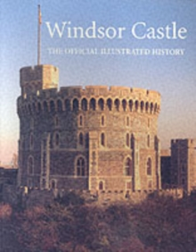 Windsor Castle : The Official Illustrated History, Paperback Book