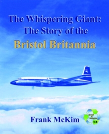 The Whispering Giant : The History of the Western World's First Turboprop Long-Range Airliner, Hardback Book