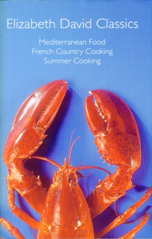"Elizabeth David Classics : ""Mediterranean Food"", ""French Country Cooking"" and ""Summer Cooking"", Hardback Book"