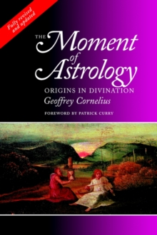 The Moment of Astrology : Origins in Divination, Paperback Book