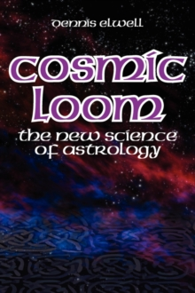 Cosmic Loom : The New Science of Astrology, Paperback Book