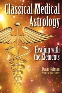 Classical Medical Astrology : Healing with the Elements, Paperback Book