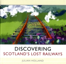 Discovering Scotland's Lost Railways : A Wee Trip Down Memory Lane, Hardback Book