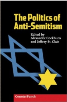 The Politics of Anti-semitism : Everything You Wanted to Know About Anti-semitism But Felt Too Guilty to Ask, Paperback Book