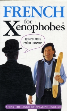French for Xenophobes : Speak the Lingo by Speaking English, Paperback Book