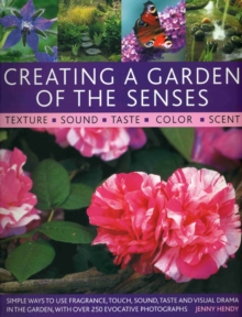 Creating a Garden of the Senses : Simple Ways to Use Fragrance, Sound, Texture, Taste and Visual Drama in the Garden, Paperback Book
