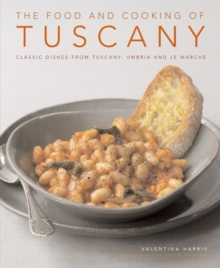 The Food and Cooking of Tuscany : Classic Dishes from Tuscany, Umbria and La Marche, Hardback Book