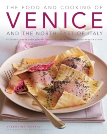 The Food and Cooking of  Venice and North-Eastern Italy : 65 Classic Dishes from Veneto, Trentino-alto Adige and Fruili-Venezia Guilia, Hardback Book