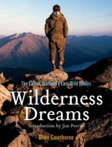 Wilderness Dreams : The Call of Scotland's Last Wild Places, Paperback Book