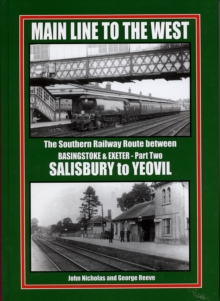 Main Line to the West : The Southern Railway Route Between Basingstoke and Exeter Southern Railway Route Between Basingstone and Exeter, Salisbury to Yeovil Pt. 2, Hardback Book