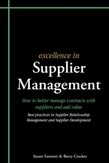 Excellence in Supplier Management : How to Better Manage Contracts with Suppliers and Add Value - Best Practices in Supplier Relationship Management and Supplier Development, Paperback Book
