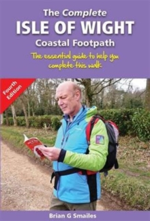 The Complete Isle of Wight Coastal Footpath : The Essential Guide to Help You Complete This Walk, Paperback Book