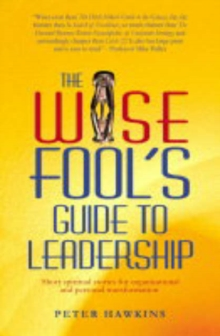 The Wise Fool's Guide to Leadership : Short Spiritual Stories for Organisational and Personal Transformation, Paperback Book