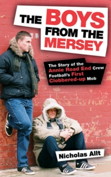 The Boys From The Mersey : The Story of Liverpool's Annie Road End Crew Football's First Clobbered-up Mob, Paperback Book