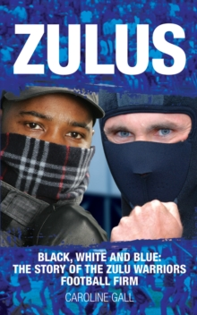 Zulus : Black, White & Blue: the Story of the Zulu Warriors Football Firm, Paperback Book