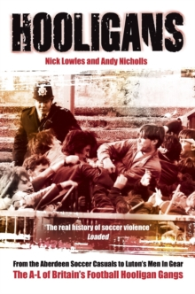 Hooligans Vol.1 : The A-L of British Football Gangs, Paperback Book
